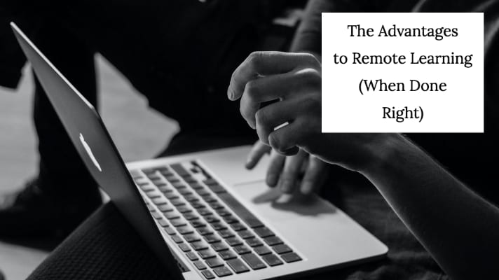The Advantages to Remote Learning (When Done Right)